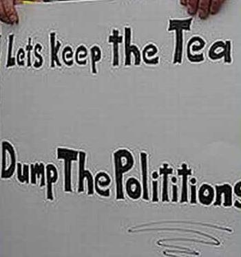Lets keep the tea. Dump the polititions!